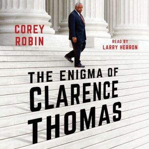 The Enigma of Clarence Thomas, Corey Robin