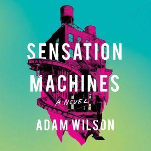 Sensation Machines, Adam Wilson