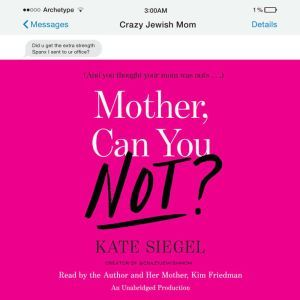 Mother, Can You Not?, Kate Siegel