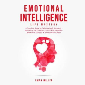 Emotional Intelligence - Life Mastery: Practical Self-Development Guide for Success in Business and Your Personal Life-Improve Your Social Skills, NLP, EQ, Relationship Building, CBT & Self Discipline., Ewan Miller