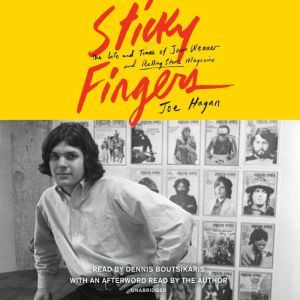 Sticky Fingers The Life and Times of Jann Wenner and Rolling Stone Magazine, Joe Hagan
