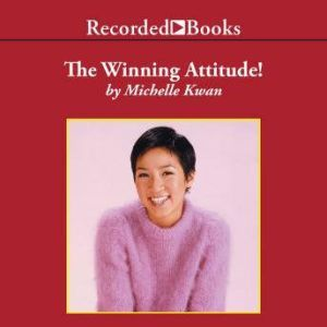 The Winning Attitude: What It Takes To Be a Champion, Michelle Kwan