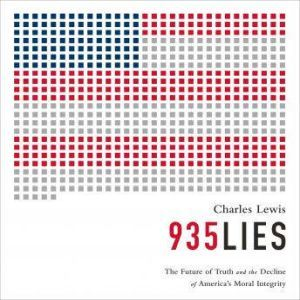 935 Lies: The Future of Truth and the Decline of Americas Moral Integrity, Charles Lewis