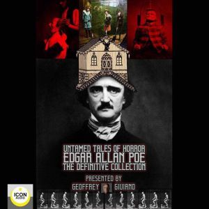 Untamed Tales of Horror; Edgar Allen Poe; The Definitive Collection, Geoffrey Giuliano and The Icon Players
