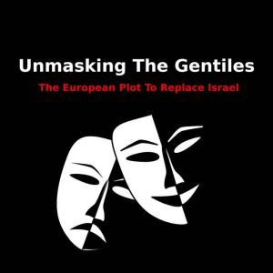 Unmasking The Gentiles: The Secret Plot To Replace Israel, Dante Fortson