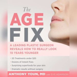 The Age Fix A Leading Plastic Surgeon Reveals How to Really Look 10 Years Younger, Anthony Youn