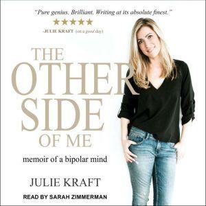 The Other Side of Me Memoir of a Bipolar Mind, Julie Kraft