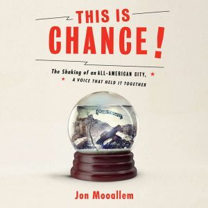 This Is Chance!: The Shaking of an All-American City, A Voice That Held It Together, Jon Mooallem