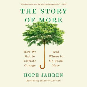 The Story of More How We Got to Climate Change and Where to Go from Here, Hope Jahren