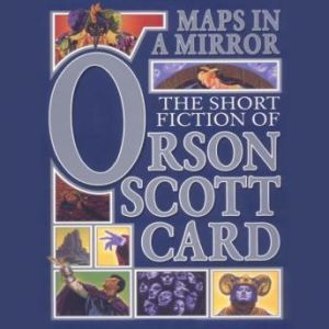 Maps in a Mirror: Fables and Fantasies: Book 3 of Maps in a Mirror, Orson Scott Card