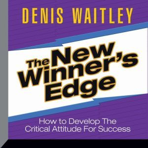 The New Winner's Edge: How to Develop The Critical Attitude For Success, Denis Waitley