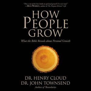 How People Grow: What the Bible Reveals About Personal Growth, Henry Cloud