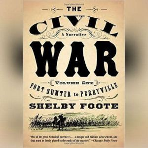 The Civil War: A Narrative, Vol. 1 Fort Sumter to Perryville, Shelby Foote