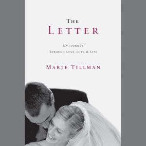 The Letter My Journey Through Love, Loss, and Life, Marie Tillman