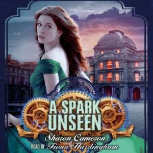 Spark Unseen, A (Digital ONLY), Sharon Cameron