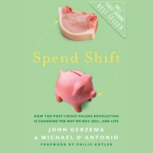 Spend Shift: How the Post-Crisis Values Revolution Is Changing the Way We Buy, Sell, and Live, Michael D'Antonio