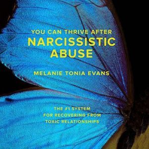 You Can Thrive After Narcissistic Abuse The #1 System for Recovering from Toxic Relationships, Melanie Tonia Evans
