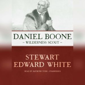 Daniel Boone: Wilderness Scout, Stewart Edward White