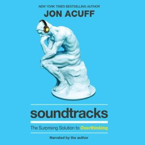 Soundtracks The Surprising Solution to Overthinking, Jon Acuff
