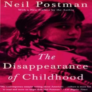 The Disappearance of Childhood, Neil Postman