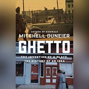 Ghetto: The Invention of a Place, the History of an Idea, Mitchell Duneier