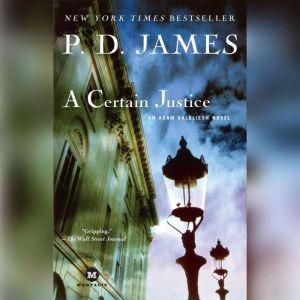 A Certain Justice: An Adam Dalgliesh Novel, P. D. James