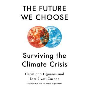 The Future We Choose Surviving the Climate Crisis, Christiana Figueres