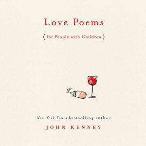 Love Poems for People with Children, John Kenney
