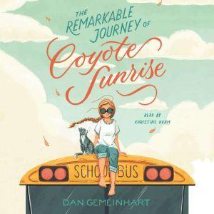 The Remarkable Journey of Coyote Sunrise, Dan Gemeinhart