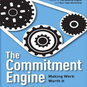 The Commitment Engine: Making Work Worth It, John Jantsch