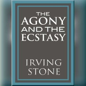The Agony and the Ecstasy A Biographical Novel of Michelangelo, Irving Stone