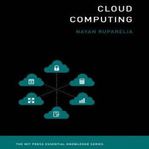 Cloud Computing The MIT Press Essential Knowledge Series, Nayan B. Ruparella