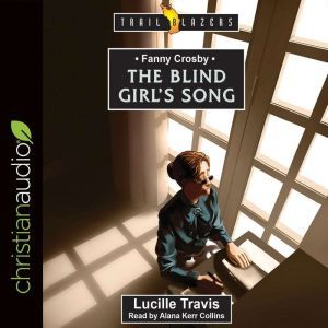 Fanny Crosby: The Blind Girl's Song, Lucille Travis