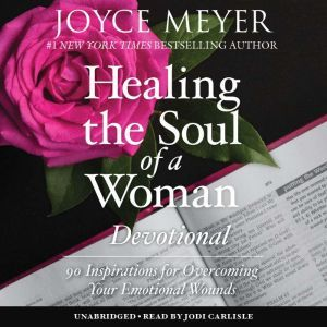 Healing the Soul of a Woman Devotional 90 Inspirations for Overcoming Your Emotional Wounds, Joyce Meyer