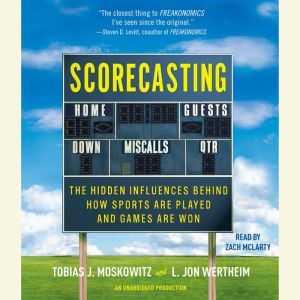 Scorecasting The Hidden Influences Behind How Sports Are Played and Games Are Won, Tobias Moskowitz