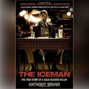 The Iceman: The True Story of a Cold-Blooded Killer, Anthony Bruno