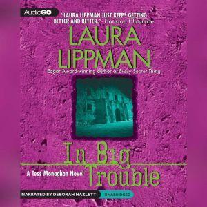 In Big Trouble: A Tess Monaghan Novel, Laura Lippman
