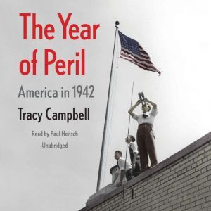 The Year of Peril: America in 1942, Tracy Campbell