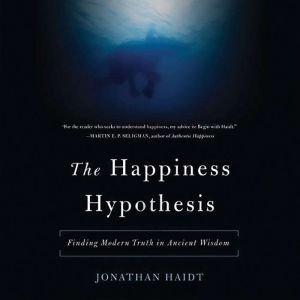 The Happiness Hypothesis Finding Modern Truth in Ancient Wisdom, Jonathan Haidt