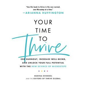 Your Time to Thrive: End Burnout, Increase Well-being, and Unlock Your Full Potential with the New Science of Microsteps, Marina Khidekel