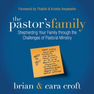 The Pastor's Family Shepherding Your Family through the Challenges of Pastoral Ministry, Brian Croft