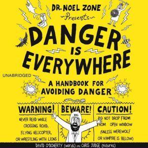 Danger Is Everywhere A Handbook for Avoiding Danger, David O'Doherty