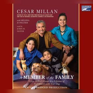A Member of the Family: Cesar Millan's Guide to a Lifetime of Fulfillment with Your Dog, Cesar Millan
