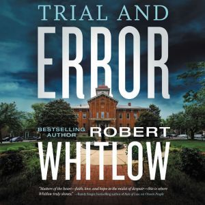 Trial and Error, Robert Whitlow