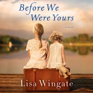 Before We Were Yours, Lisa Wingate