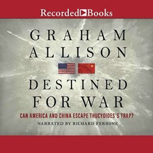 Destined for War Can America and China Escape Thucydides's Trap?, Graham Allison