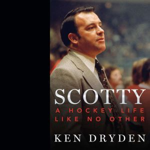 Scotty A Hockey Life Like No Other, Ken Dryden