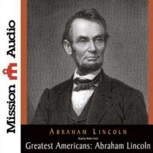 The Greatest Americans Series: Abraham Lincoln: A Selection of His Writings, Abraham Lincoln