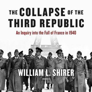 The Collapse of the Third Republic: An Inquiry into the Fall of France in 1940, William L. Shirer