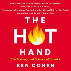 The Hot Hand The Mystery and Science of Streaks, Ben Cohen